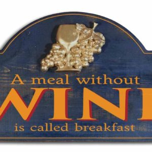 a meal without wine is breakfast sign